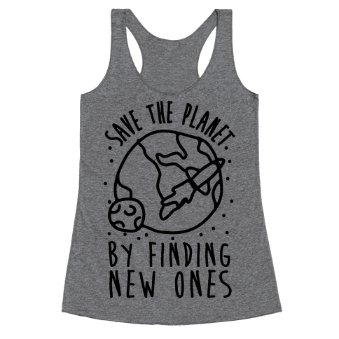 Save The Planet By Finding New Ones Racerback Tank Top