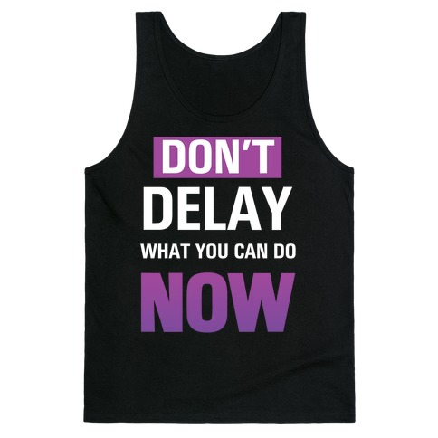 Don't Delay What You Can Do Now Tank Top