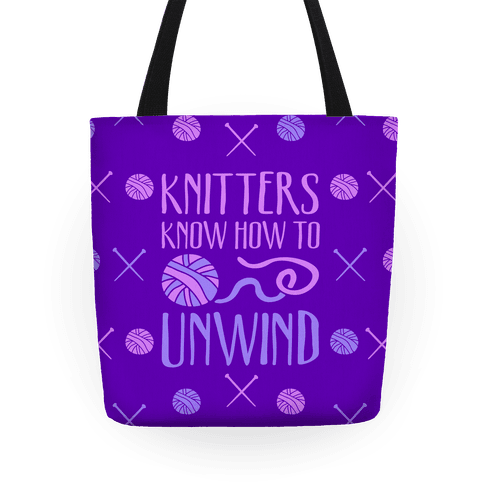 Knitters Know How To Unwind Tote