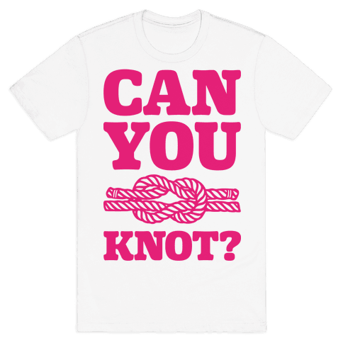 Can You Knot? Mens T-Shirt
