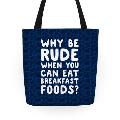Why Be Rude When You Can Eat Breakfast Foods Tote