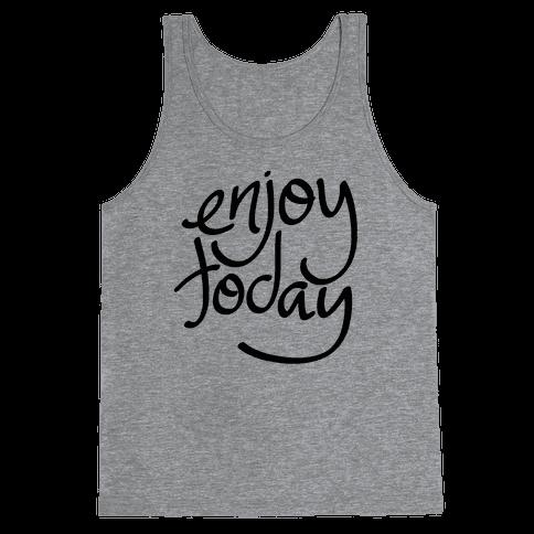 Enjoy Today Tank Top