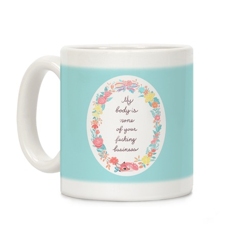 My Body Is None Of Your F***ing Business Coffee Mug