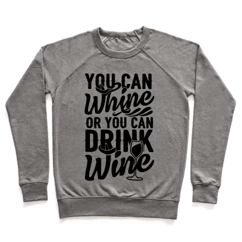 You Can Whine Or You Can Drink Wine Pullover