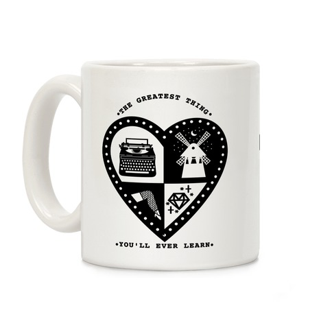 The Greatest Thing Youu0027ll Ever Learn Coffee Mug