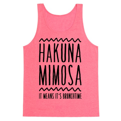 Hakuna Mimosa It Means It's Brunchtime Tank Top