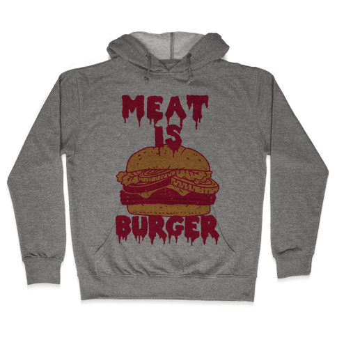 Meat is Burger  Hooded Sweatshirt