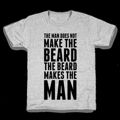 The Man Does Not Make the Beard. Kids T-Shirt