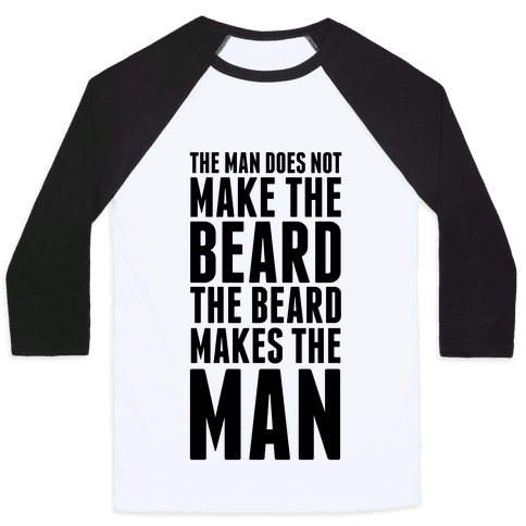 The Man Does Not Make the Beard. Baseball Tee