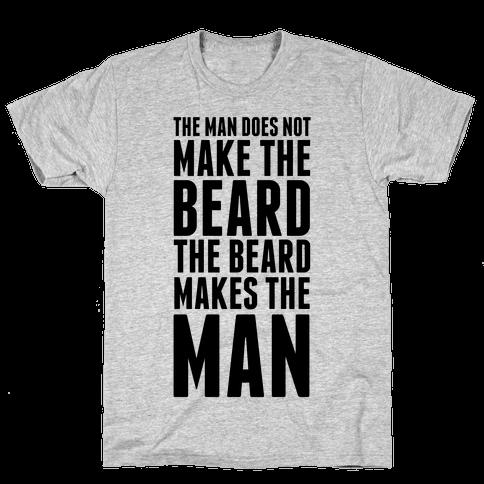 The Man Does Not Make the Beard. Mens T-Shirt