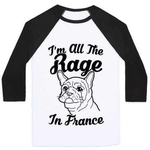 All The Rage In France Baseball Tee