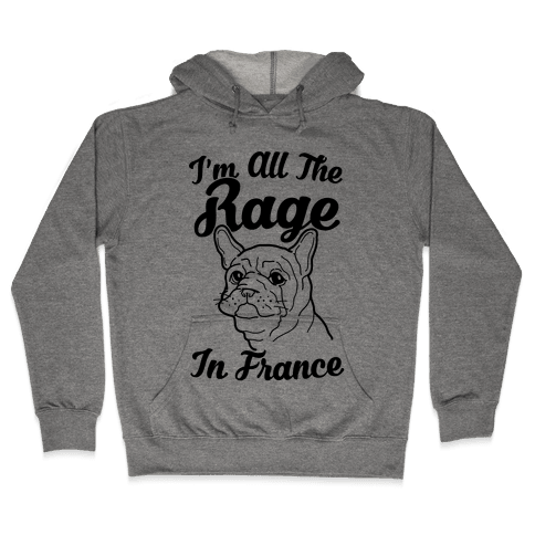 All The Rage In France Hooded Sweatshirt