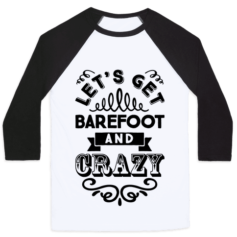 Let's Get Barefoot And Crazy Baseball Tee
