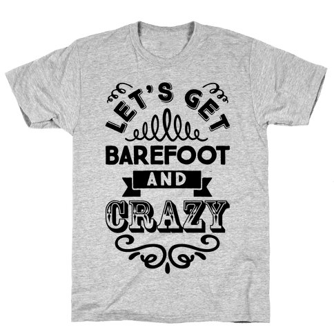 Let's Get Barefoot And Crazy Mens T-Shirt