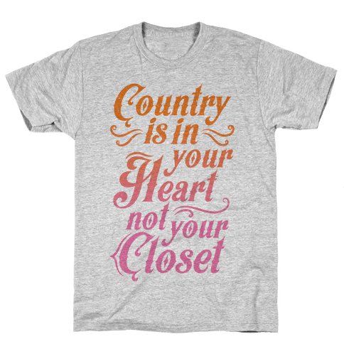Country Is In Your Heart Not Your Closet Mens T-Shirt