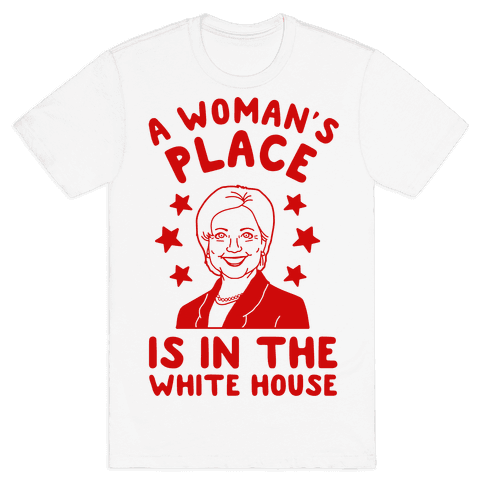 A Woman's Place is in the White House Mens T-Shirt