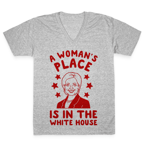 A Woman's Place is in the White House V-Neck Tee Shirt