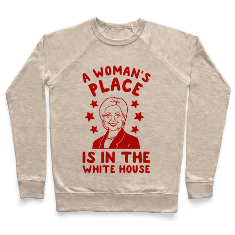 A Woman's Place is in the White House Pullover