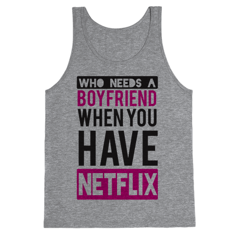 Who Needs a Boyfriend Tank Top
