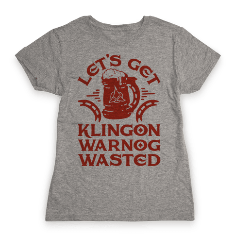 Let's Get Klingon Warnog Wasted Womens T-Shirt