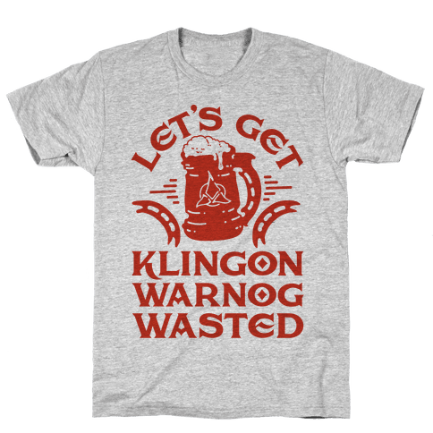 Let's Get Klingon Warnog Wasted Mens T-Shirt