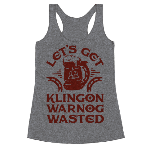 Let's Get Klingon Warnog Wasted Racerback Tank Top