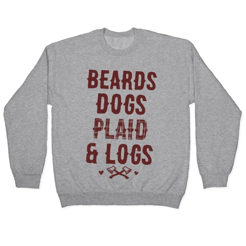Beards Dogs Plaid and Logs Pullover