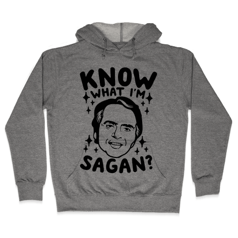 Know What I'm Sagan? Hooded Sweatshirt