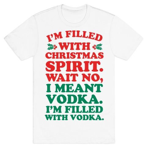 I'm Filled with Christmas Spirit? T-Shirt