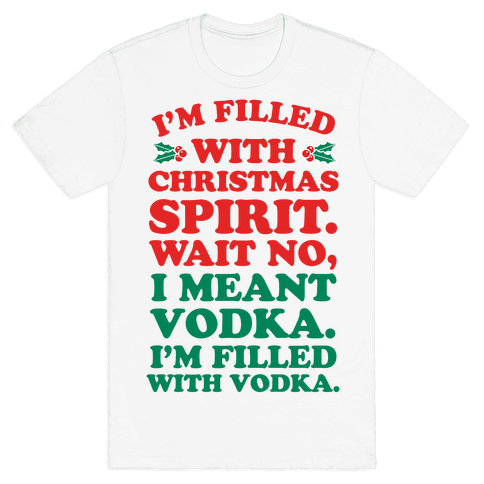 I'm Filled with Christmas Spirit? Mens T-Shirt