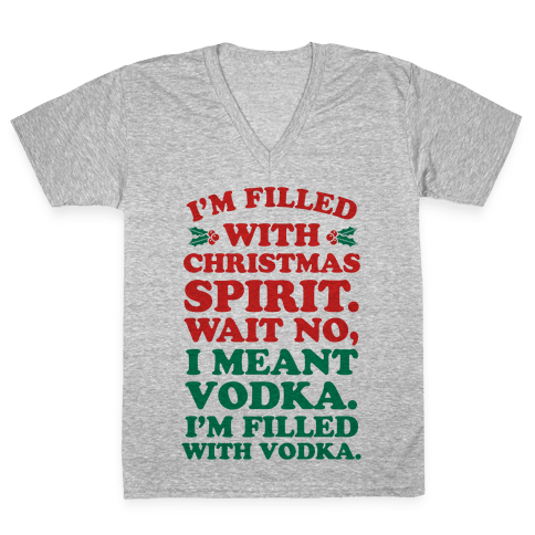 I'm Filled with Christmas Spirit? V-Neck Tee Shirt