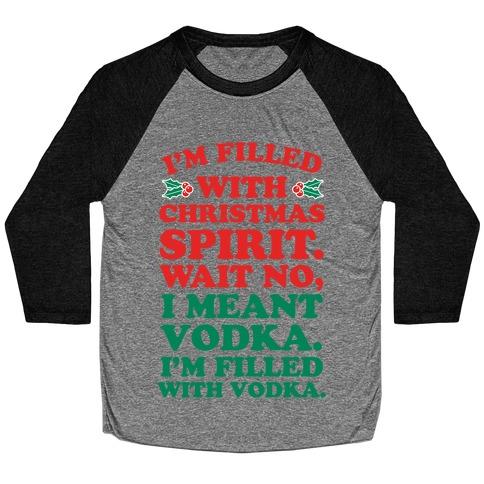 I'm Filled with Christmas Spirit? Baseball Tee
