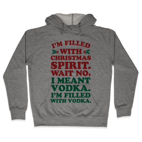 I'm Filled with Christmas Spirit? Hooded Sweatshirt