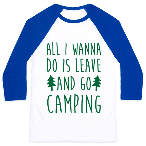 All I Wanna Do Is Leave And Go Camping Baseball Tee
