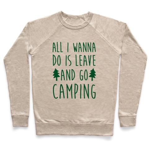 All I Wanna Do Is Leave And Go Camping Pullover
