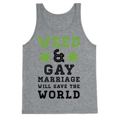 Weed & Gay Marriage Will Save the World Tank Top