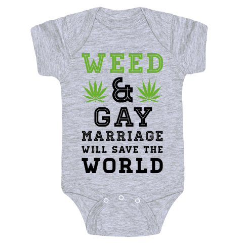Weed & Gay Marriage Will Save the World Baby Onesy