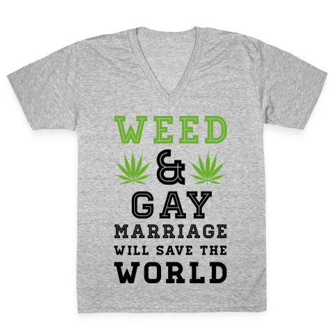 Weed & Gay Marriage Will Save the World V-Neck Tee Shirt