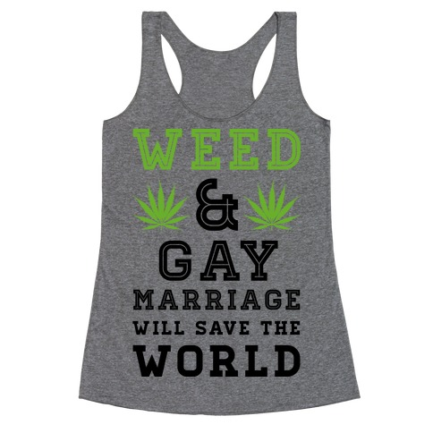 Weed & Gay Marriage Will Save the World Racerback Tank Top