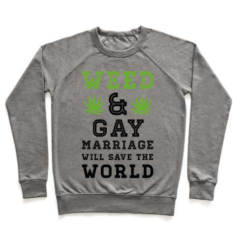 Weed & Gay Marriage Will Save the World Pullover