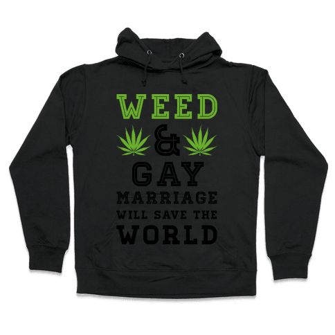 Weed & Gay Marriage Will Save the World Hooded Sweatshirt