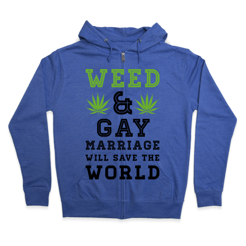Weed & Gay Marriage Will Save the World Zip Hoodie