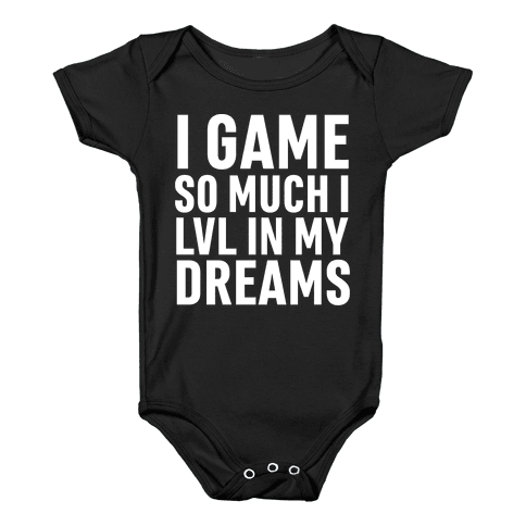 I Game So Hard I LVL In My Dreams Baby Onesy