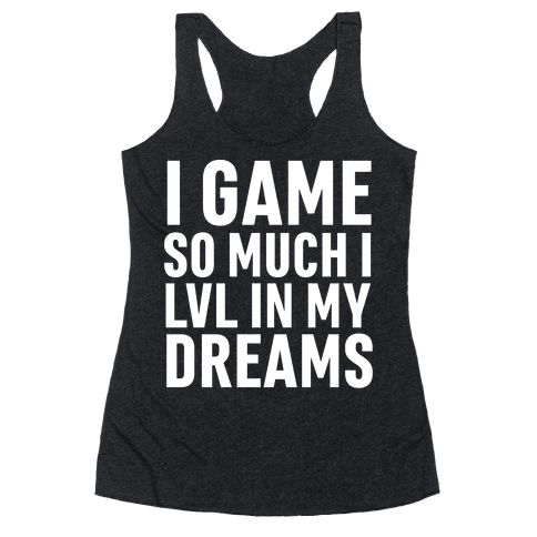 I Game So Hard I LVL In My Dreams Racerback Tank Top