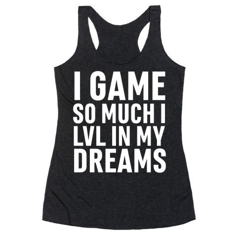 I Game So Hard I LVL In My Dreams Racerback Tank Top