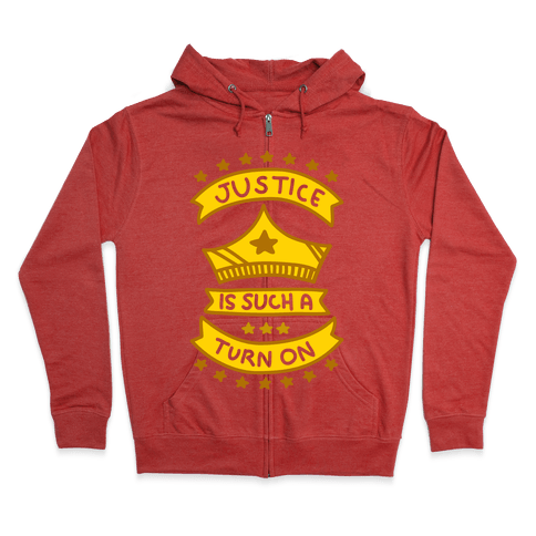 Justice Is Such A Turn On (White Underbase) Zip Hoodie