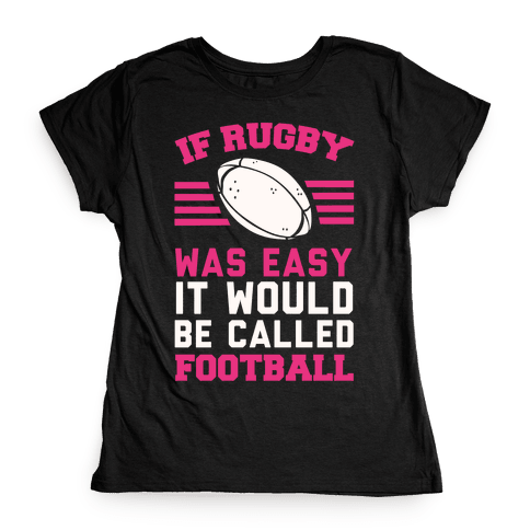 If Rugby Was Easy It Would Be Called Football Womens T-Shirt