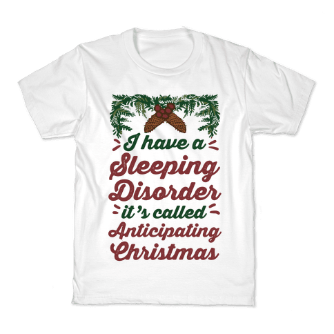 I Have A Sleeping Disorder It's Called Anticipating Christmas Kids T-Shirt