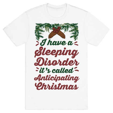 I Have A Sleeping Disorder It's Called Anticipating Christmas Mens T-Shirt
