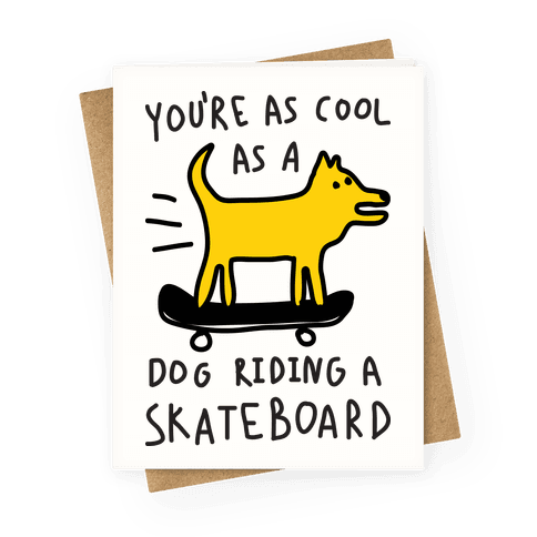You're As Cool As A Dog Riding A Skateboard Greeting Card